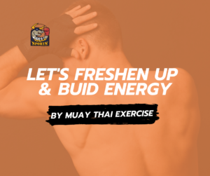 Let's Freshen Up and Build Your Energy by Muay Thai Exercise